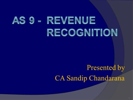 Presented by CA Sandip Chandarana 1. OBJECTIVES  Recognition of revenue in the statement of profit and loss account arising in the ordinary course of.