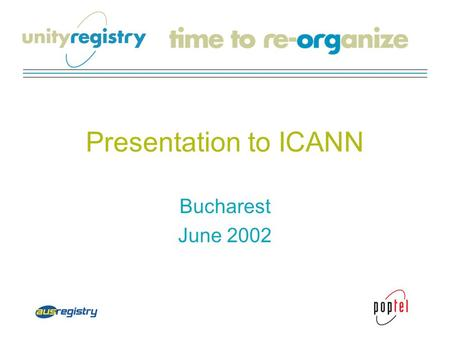 Presentation to ICANN Bucharest June 2002. A Global Partnership Poptel and AusRegistry Joint venture of geographically diverse & complementary partners.