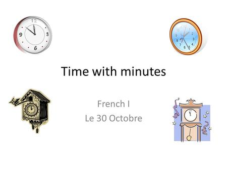 Time with minutes French I Le 30 Octobre. The vowels are missing from these numbers. Can you fill in the gaps and write what the number is (e.g. 7, 3,