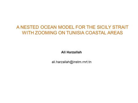A NESTED OCEAN MODEL FOR THE SICILY STRAIT WITH ZOOMING ON TUNISIA COASTAL AREAS Ali Harzallah
