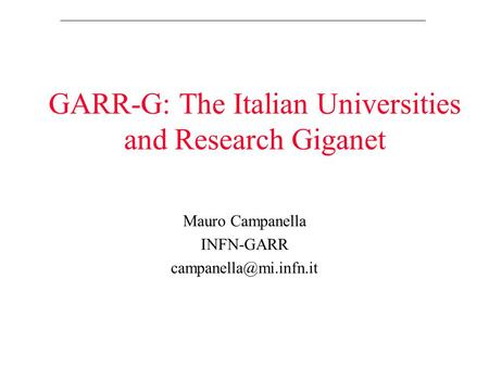 GARR-G: The Italian Universities and Research Giganet Mauro Campanella INFN-GARR