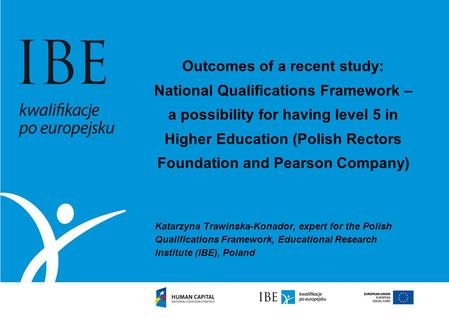 Outcomes of a recent study: National Qualifications Framework – a possibility for having level 5 in Higher Education (Polish Rectors Foundation and Pearson.