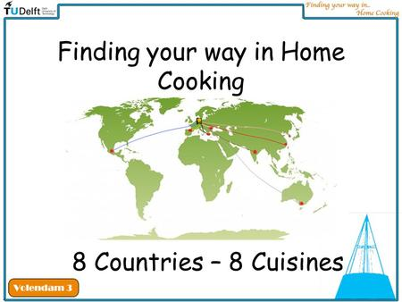 Finding your way in Home Cooking 8 Countries – 8 Cuisines.