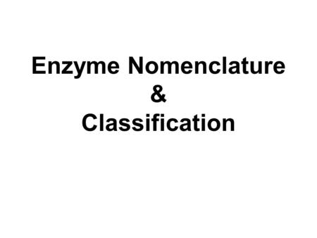 Enzyme Nomenclature & Classification. Trival name Gives no idea of source, function or reaction catalyzed by the enzyme. Example: trypsin, thrombin, pepsin.