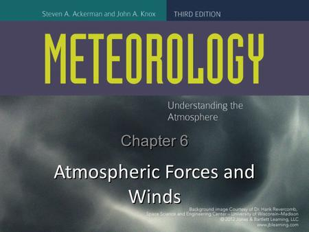 Chapter 6 Atmospheric Forces and Winds. Figure CO: Chapter 6, Atmospheric Forces and Wind Courtesy of RMS, Inc.
