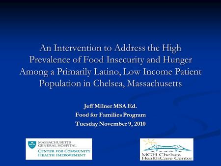 An Intervention to Address the High Prevalence of Food Insecurity and Hunger Among a Primarily Latino, Low Income Patient Population in Chelsea, Massachusetts.