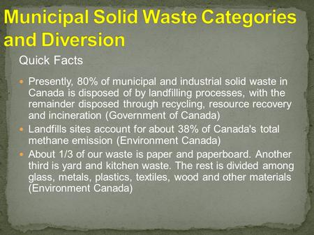 Quick Facts Presently, 80% of municipal and industrial solid waste in Canada is disposed of by landfilling processes, with the remainder disposed through.