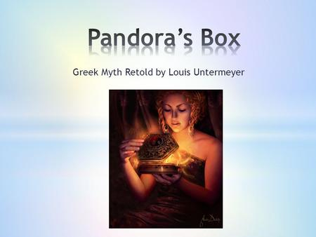 Greek Myth Retold by Louis Untermeyer. Louis Untermeyer was born in New York City on 1st October, 1885. After a brief formal education he left high school.