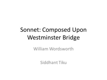 Sonnet: Composed Upon Westminster Bridge William Wordsworth Siddhant Tiku.