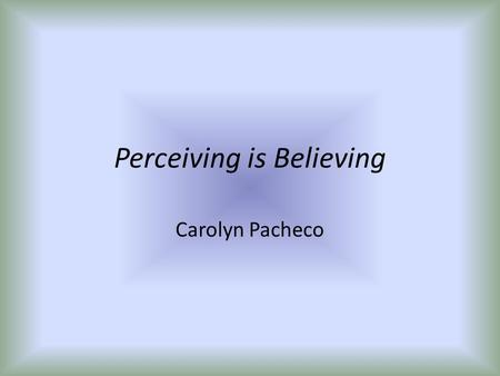 Perceiving is Believing Carolyn Pacheco. Stance Definitions:  Parapsychology- the study of paranormal phenomena such as ESP and psycho kinesis  Extrasensory.