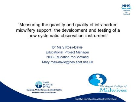 Quality Education for a Healthier Scotland 'Measuring the quantity and quality of intrapartum midwifery support: the development and testing of a new systematic.