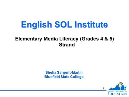 1 English SOL Institute Elementary Media Literacy (Grades 4 & 5) Strand English SOL Institute Elementary Media Literacy (Grades 4 & 5) Strand Shelia Sargent-Martin.