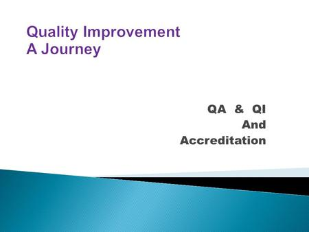 QA & QI And Accreditation.  A continuous process to review, critique, and implement measurable positive change in public health policies, programs or.