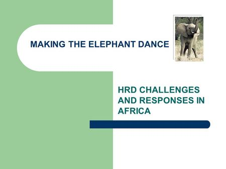 HRD CHALLENGES AND RESPONSES IN AFRICA MAKING THE ELEPHANT DANCE.