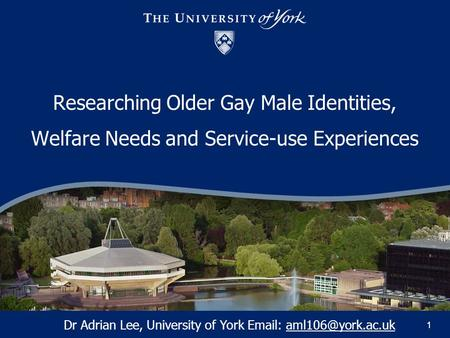 11 Researching Older Gay Male Identities, Welfare Needs and Service-use Experiences Dr Adrian Lee, University of York