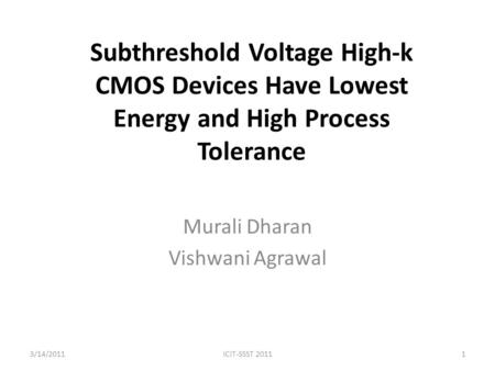 Subthreshold Voltage High-k CMOS Devices Have Lowest Energy and High Process Tolerance Murali Dharan Vishwani Agrawal ICIT-SSST 20113/14/20111.