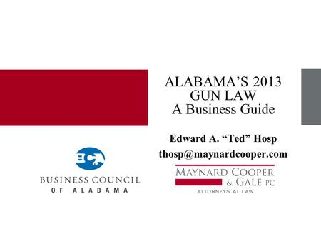 "ALABAMA'S 2013 GUN LAW A Business Guide Edward A. ""Ted"" Hosp"