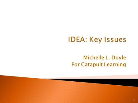 Michelle L. Doyle For Catapult Learning 1.  What is IDEA?  Who is eligible?  How do they get identified?  How do they get services? ◦ Who pays? ◦