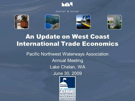 An Update on West Coast International Trade Economics Pacific Northwest Waterways Association Annual Meeting Lake Chelan, WA June 30, 2009.