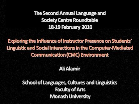 The Second Annual Language and Society Centre Roundtable 18-19 February 2010 Exploring the Influence of Instructor Presence on Students' Linguistic and.