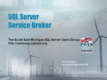 SQL Server Service Broker The South East Michigan SQL Server Users Group  Tom Groszko
