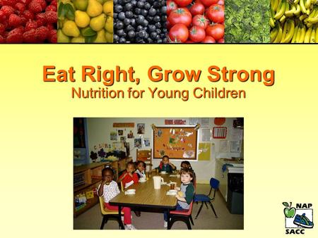 Eat Right, Grow Strong Nutrition for Young Children.