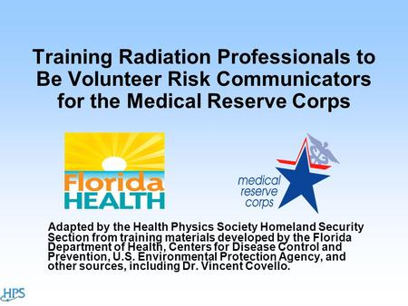 Training Radiation Professionals to Be Volunteer Risk Communicators for the Medical Reserve Corps Adapted by the Health Physics Society Homeland Security.