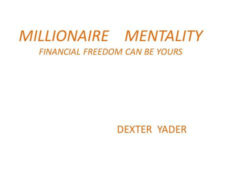 MILLIONAIRE MENTALITY FINANCIAL FREEDOM CAN BE YOURS DEXTER YADER.