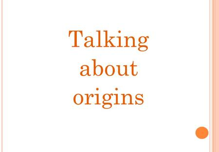 Talking about origins.