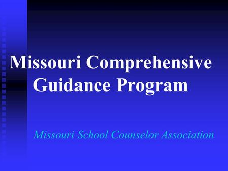 Missouri Comprehensive Guidance Program Missouri School Counselor Association.