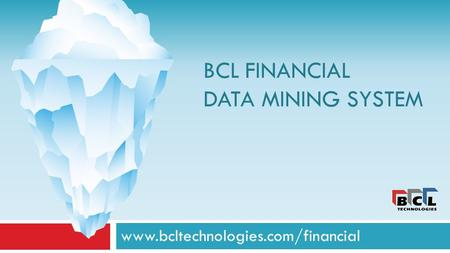 BCL FINANCIAL DATA MINING SYSTEM www.bcltechnologies.com/financial.