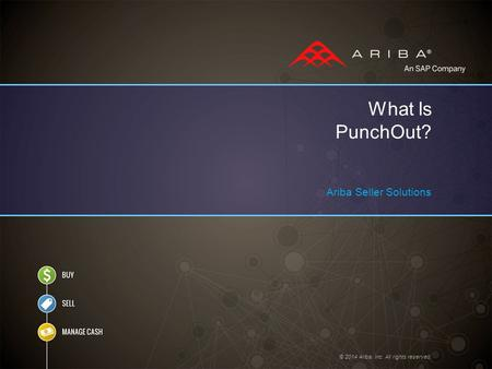 © 2014 Ariba, Inc. All rights reserved. What Is PunchOut? Ariba Seller Solutions.