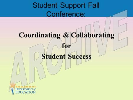 Student Support Fall Conference : Coordinating & Collaborating for Student Success.