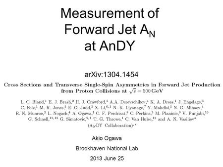 Measurement of Forward Jet A N at AnDY arXiv:1304.1454 Akio Ogawa Brookhaven National Lab 2013 June 25.