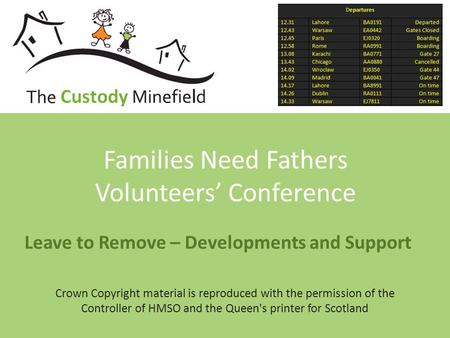 Leave to Remove – Developments and Support Families Need Fathers Volunteers' Conference Crown Copyright material is reproduced with the permission of the.