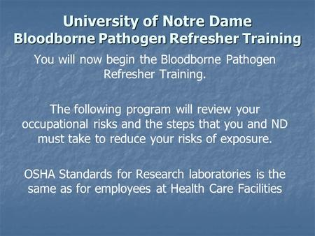 University of Notre Dame Bloodborne Pathogen Refresher Training You will now begin the Bloodborne Pathogen Refresher Training. The following program will.