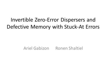 Invertible Zero-Error Dispersers and Defective Memory with Stuck-At Errors Ariel Gabizon Ronen Shaltiel.