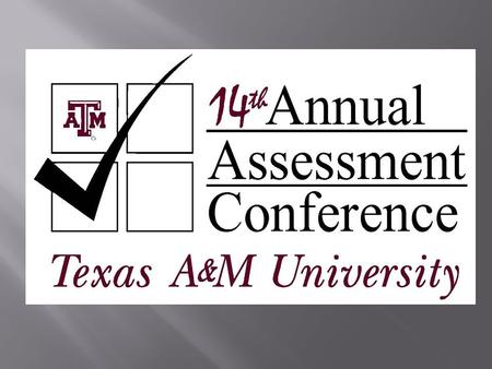 Registration Opens 14 th Annual Texas A&M Assessment Conference.