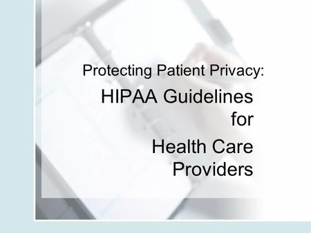 Protecting Patient Privacy: HIPAA Guidelines for Health Care Providers.
