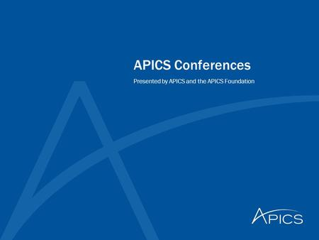 APICS Conferences Presented by APICS and the APICS Foundation.