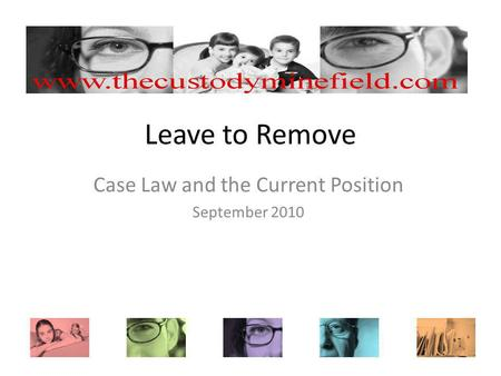 Leave to Remove Case Law and the Current Position September 2010.