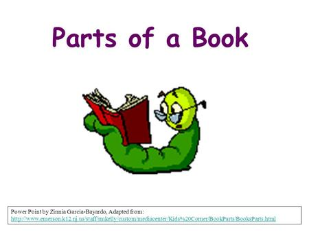 Parts of a Book Power Point by Zinnia Garcia-Bayardo, Adapted from: