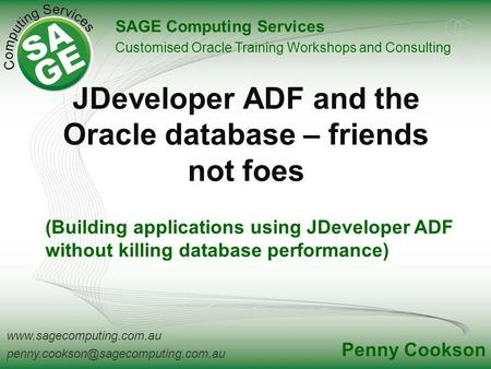 JDeveloper ADF and the Oracle database – friends not foes SAGE Computing Services Customised.