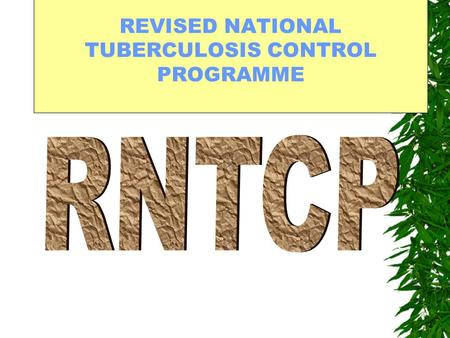 REVISED NATIONAL TUBERCULOSIS CONTROL PROGRAMME.