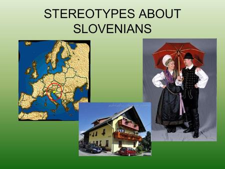 STEREOTYPES ABOUT SLOVENIANS. TREATED AS UNDEVELOPED COUNTRY Slovenia is seen as an undeveloped country in the Balkans- without computers. Slovenian people.