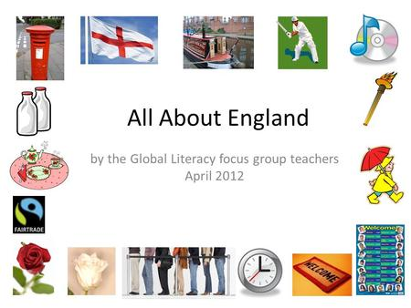 All About England by the Global Literacy focus group teachers April 2012.