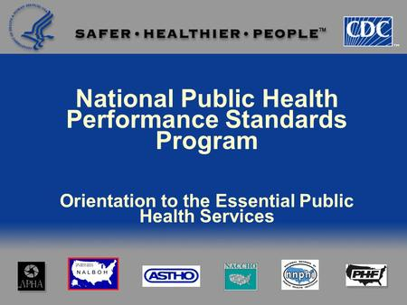 National Public Health Performance Standards Program Orientation to the Essential Public Health Services.
