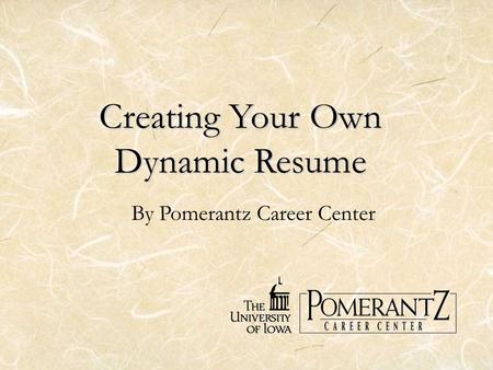 Creating Your Own Dynamic Resume By Pomerantz Career Center.