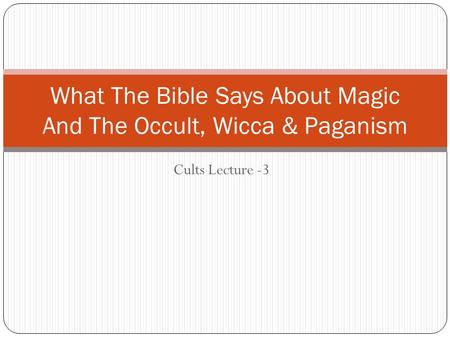 Cults Lecture -3 What The Bible Says About Magic And The Occult, Wicca & Paganism.