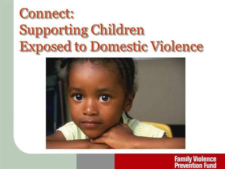 Connect: Supporting Children Exposed to Domestic Violence.